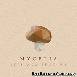 Mycelia - It's All Just Me. FLAC, 2019 - cover