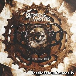 Betraying the Martyrs - Eternal Machine. FLAC, 2019 - cover